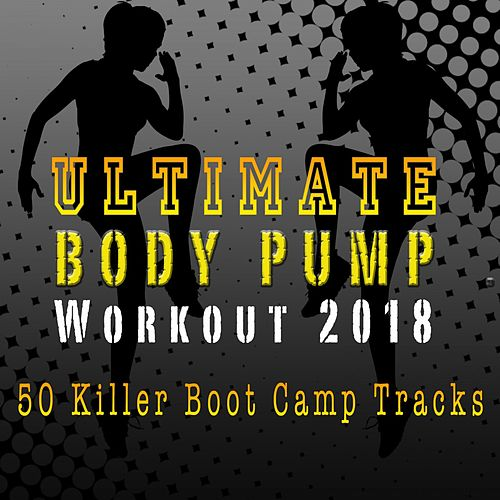 Ultimate Body Pump Workout 2018 - Killer Boot Camp Tracks by Hot Fitness DJ's