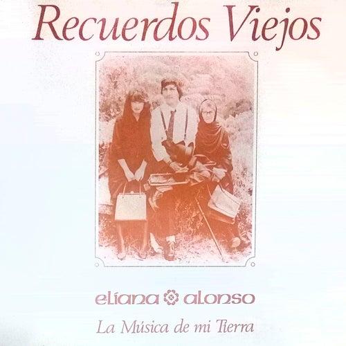 Recuerdos Viejos la Musica de Mi Tierra de Eliana Alonso