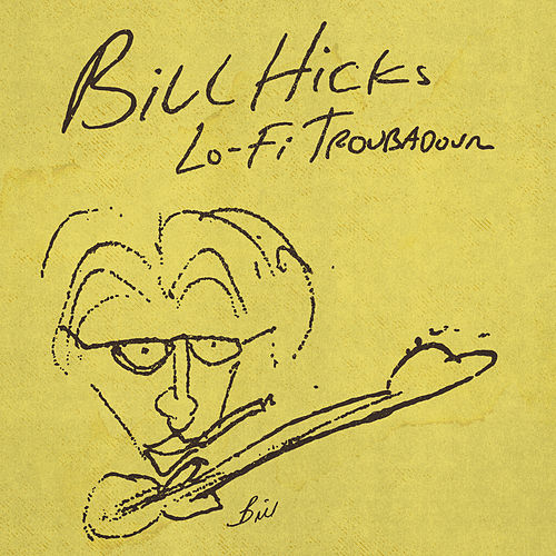 Lo-Fi Troubadour by Bill Hicks