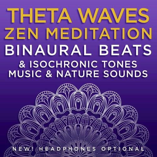 Theta Waves Zen Meditation: Binaural Beats & Isochronic Tones Music & Nature Sounds by Binaural Beats