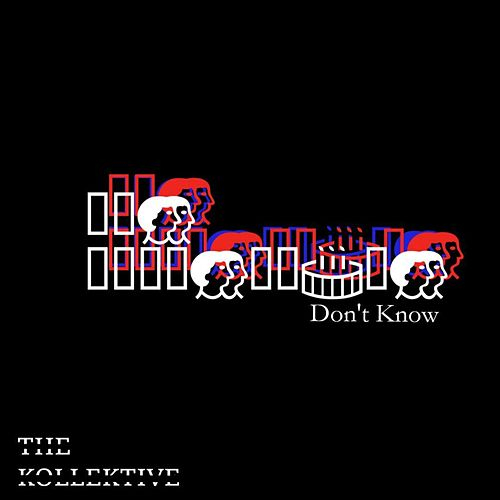 Don't Know by The Kollektive