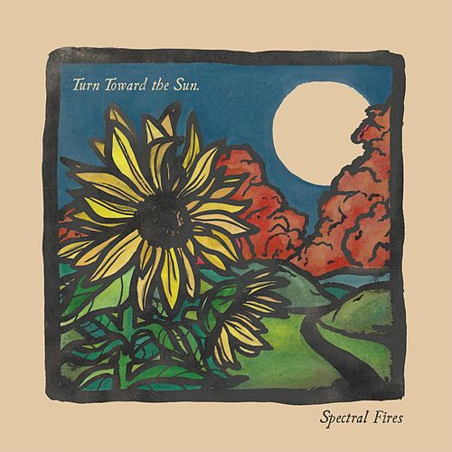 Turn Toward the Sun by Spectral Fires