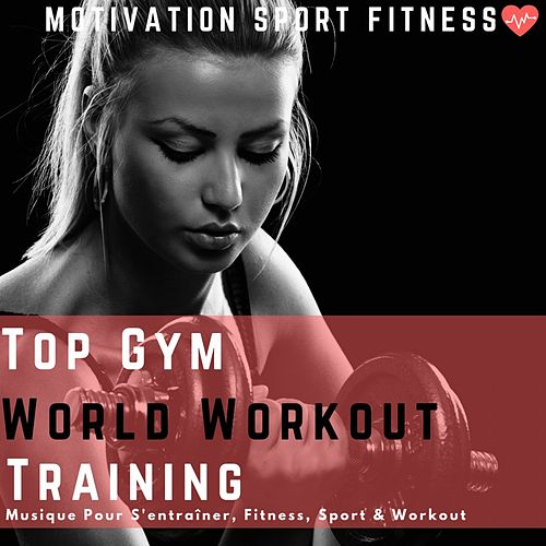 Top Gym World Workout Training (Musique Pour S'entraîner, Fitness, Sport & Workout) de Various Artists