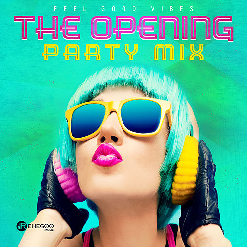 The Opening Party Mix (Feel Good Vibes) de Various Artists