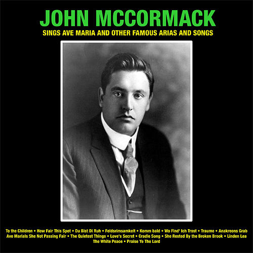John McCormack Sings Ave Maria  And Other Famous Arias And Songs by John McCormack