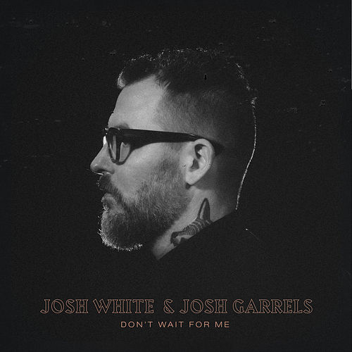 Don't Wait for Me by Josh White