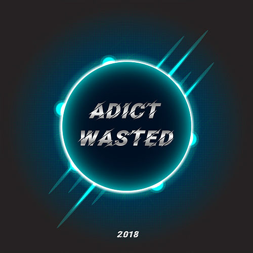Wasted - Original Mix von ADICT