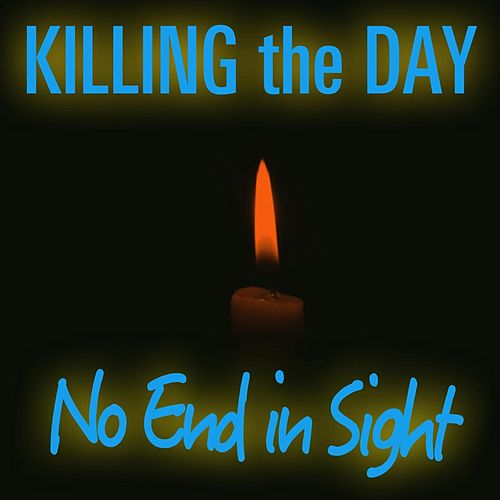 No End in Sight de Killing the Day