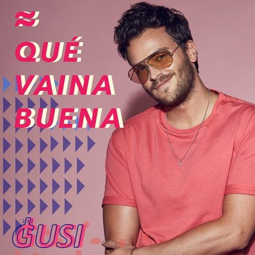 Qué Vaina Buena von Gusi
