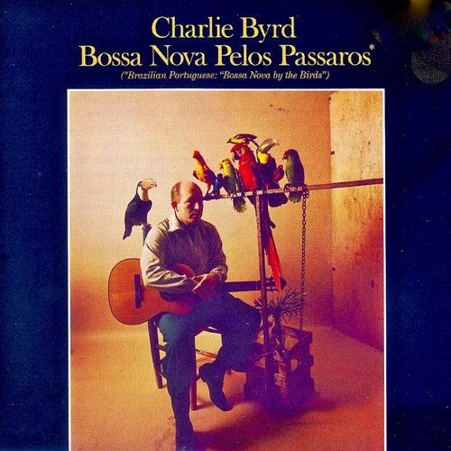 Bossa Nova Pelos Passaros! (Remastered) von Charlie Byrd