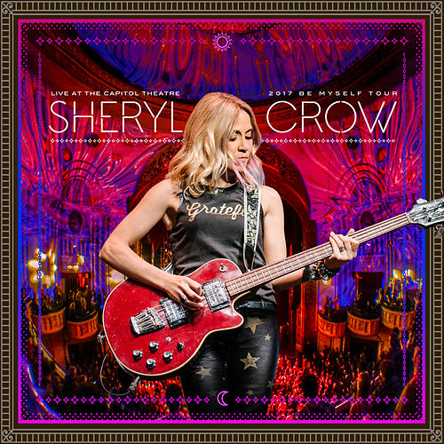 Live at the Capitol Theatre - 2017 Be Myself Tour de Sheryl Crow