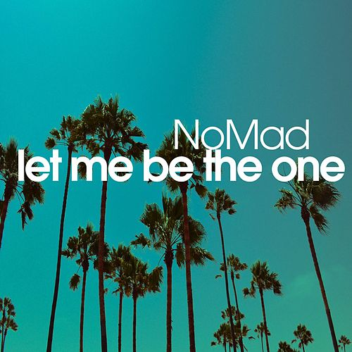 Let Me Be the One by Nomad