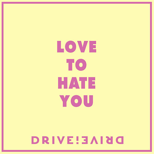 Love to Hate You by Drive!Drive!