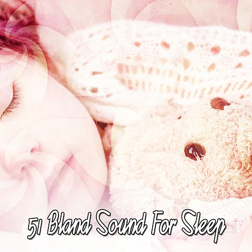 51 Bland Sound For Sleep by Trouble Sleeping Music Universe
