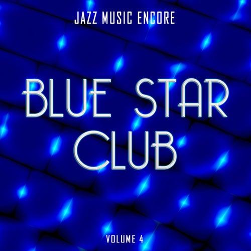 Jazz Music Encore: Blue Star Club, Vol. 4 by Various Artists