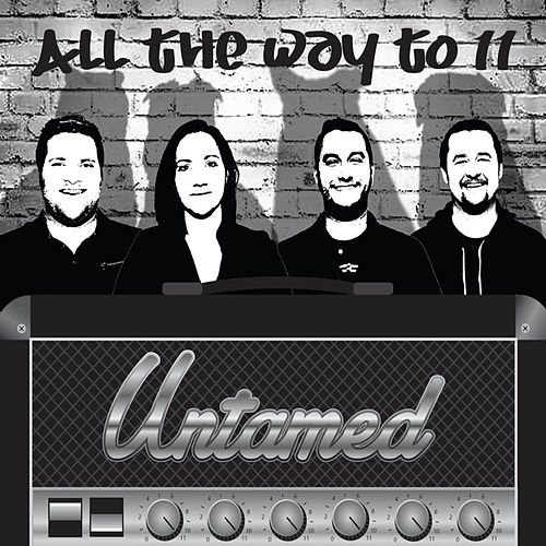 All the Way to 11 by The Untamed