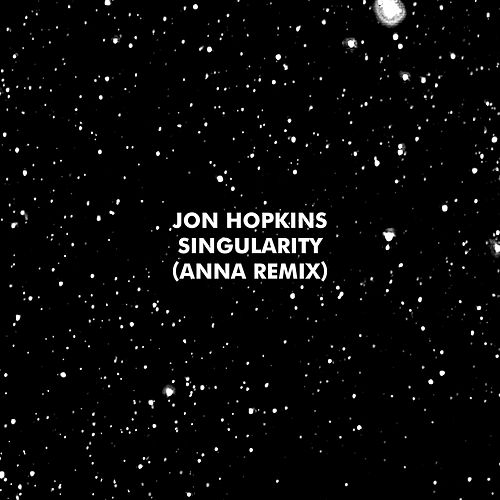 Singularity (ANNA Remix) by Jon Hopkins