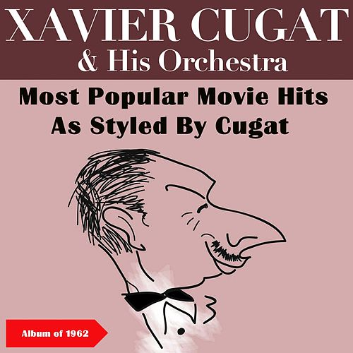 Most Popular Movie Hits As Styled By Cugat (Album of 1962) by Xavier Cugat & His Orchestra