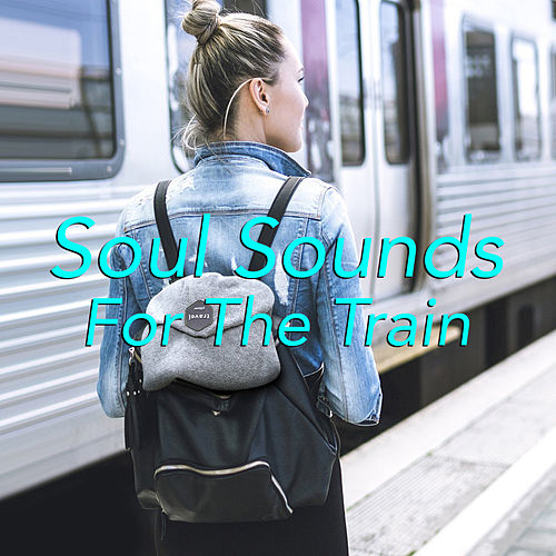 Soul Sounds For The Train by Various Artists