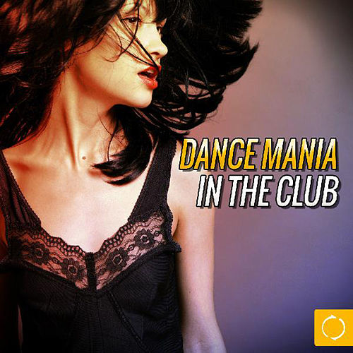 Dance Mania in the Club by Various Artists