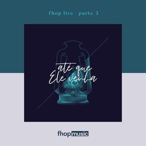 fhop Live | Parte 3 | Até que Ele Venha (Ao Vivo) de fhop music