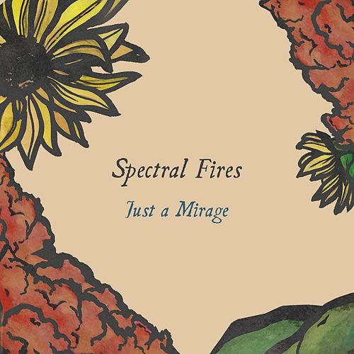 Just a Mirage by Spectral Fires