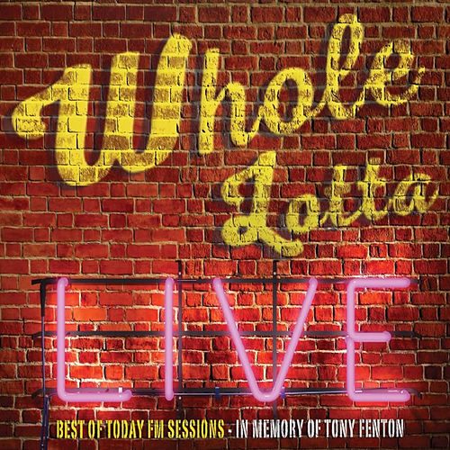Whole Lotta Live. Best of Today FM Sessions. von Various Artists