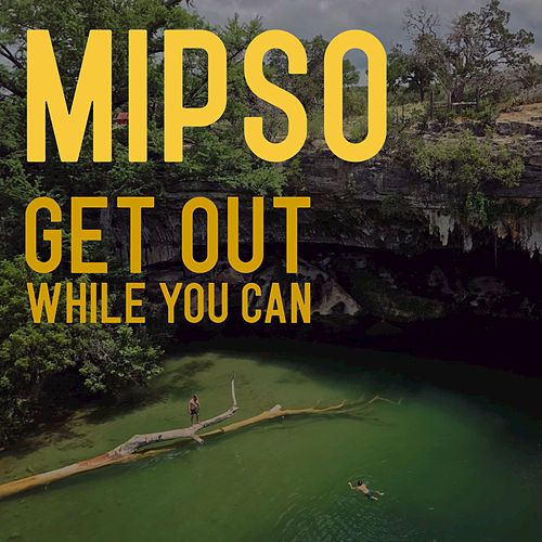 Get Out While You Can de Mipso