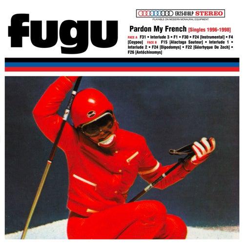 Pardon My French (Singles 1996-1998) (25th Elefant Anniversary Reissue) by Fugu