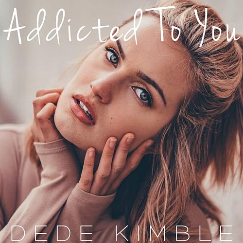 Addicted to You by Dede Kimble