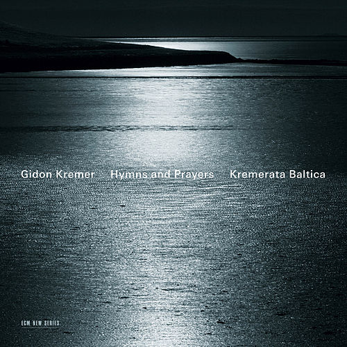Hymns and Prayers: Tickmayer, Franck, Kancheli von Gidon Kremer