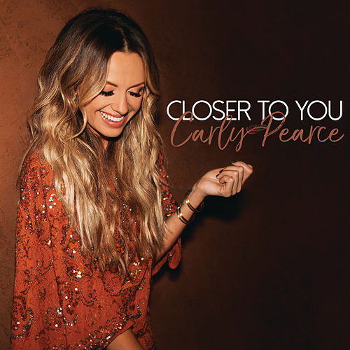 Closer To You by Carly Pearce