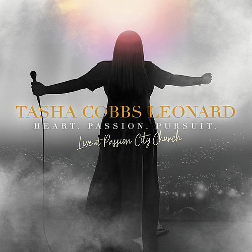 Heart. Passion. Pursuit.: Live At Passion City Church by Tasha Cobbs Leonard