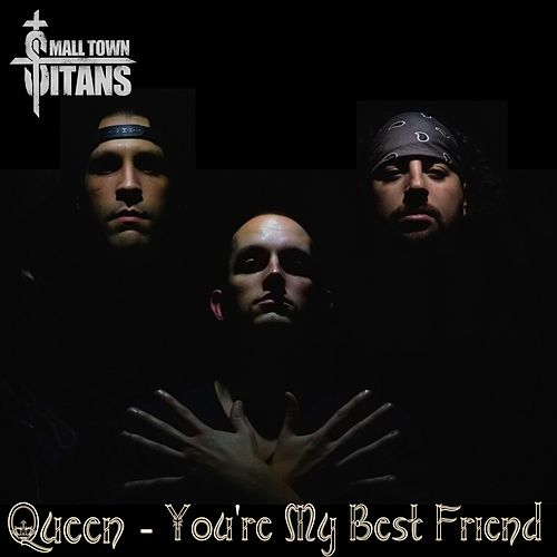 You're My Best Friend by Small Town Titans