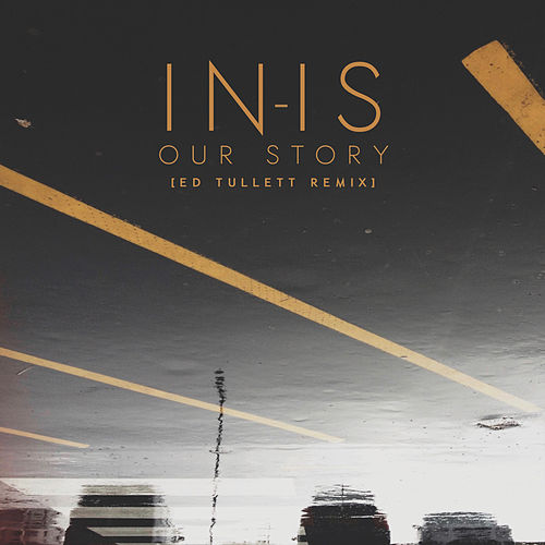 Our Story (Ed Tullett Remix) by Inis