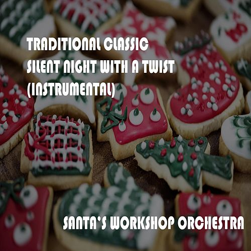 Traditional Classic Silent Night with a Twist by Santa's Workshop Orchestra