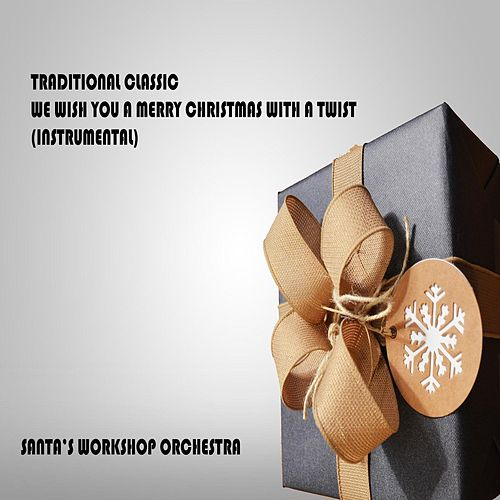 Traditional Classic We Wish You a Merry Christmas with a Twist by Santa's Workshop Orchestra
