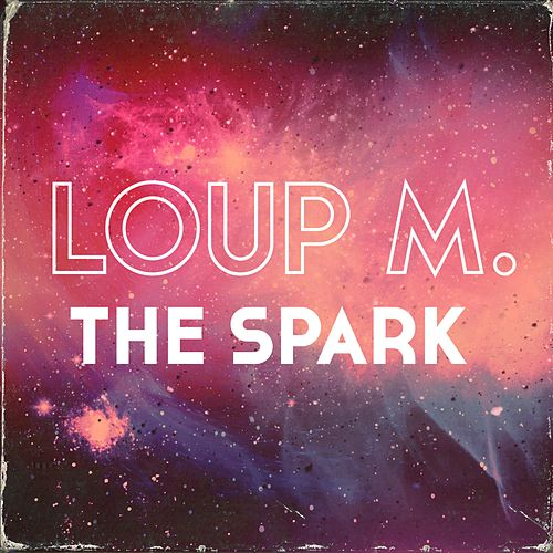 The Spark by Loup M.