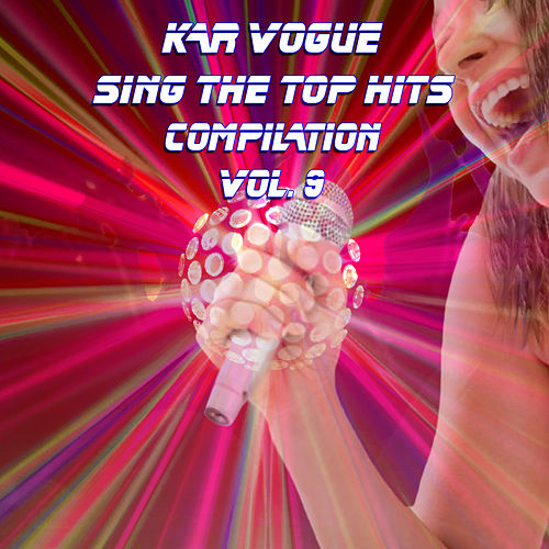 Sing The Top Hits Vol. 9 (Special Instrumental Versions [Tribute To Becky G,Nicky Jam,Luis Fonsi,Drake Etc..]) by Kar Vogue