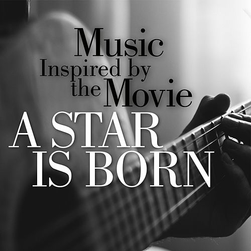 Music Inspired by the Movie A Star Is Born de Various Artists