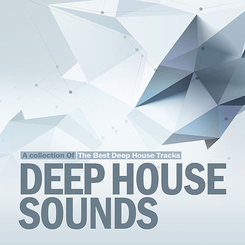 Deep House Sounds A Collection Of The Best Deep House Tracks von Various Artists