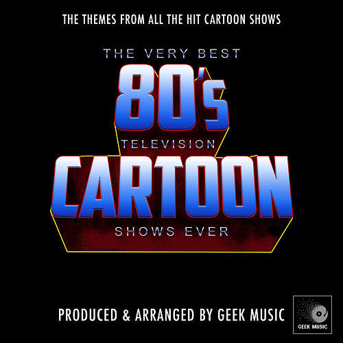 The Very Best 80's Television Cartoon Shows Ever by Geek Music