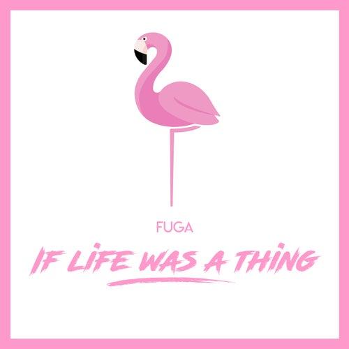 If Life Was a Thing de La Fuga