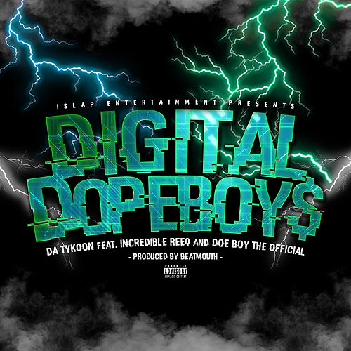 Digital Dopeboy$ (feat. Incredible Reeq & Doe Boy The Official) by Da Tykoon