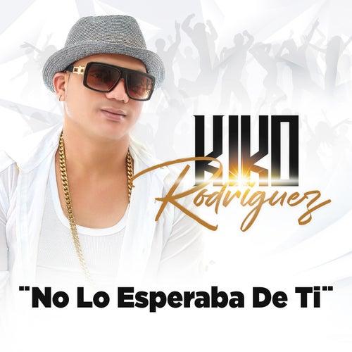 No Lo Esperaba de Ti de Kiko Rodriguez