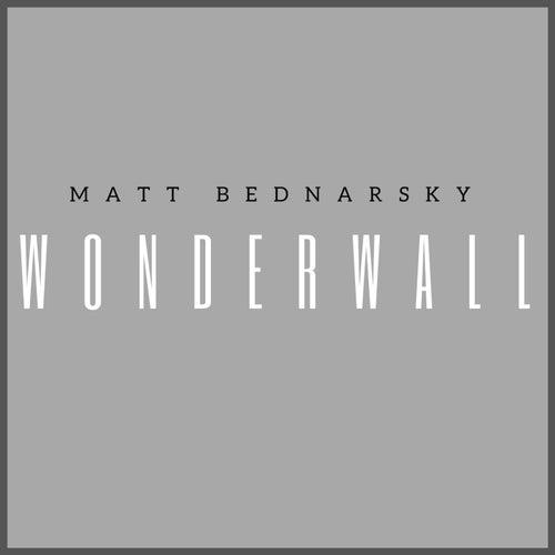 Wonderwall by Matt Bednarsky