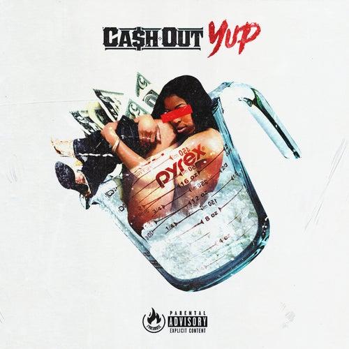 Yup von Ca$h Out