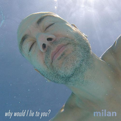 Why Would I Lie to You? de Milan