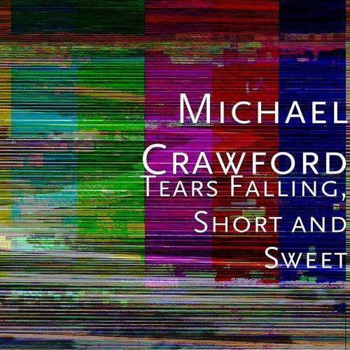 Tears Falling, Short and Sweet de Michael Crawford