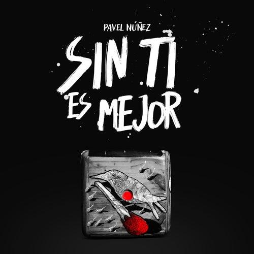 Sin Ti Es Mejor de Pavel Nuñez